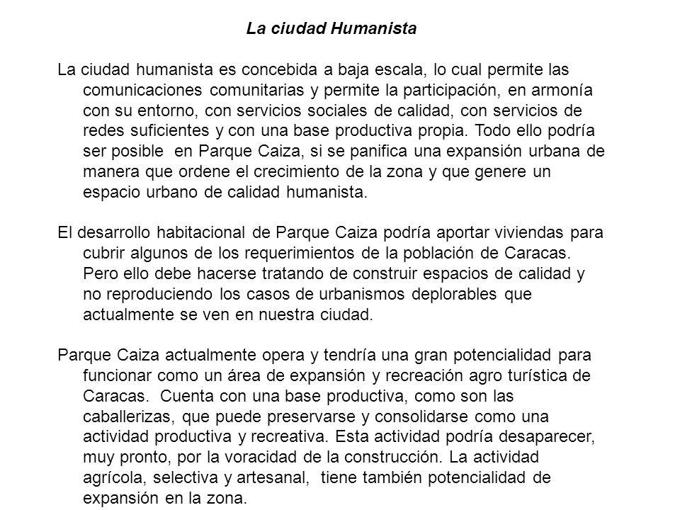 La ciudad Humanista La ciudad humanista es concebida a baja escala, lo cual permite las comunicaciones comunitarias y permite la participación, en armonía con su entorno, con servicios sociales de calidad, con servicios de redes suficientes y con una base productiva propia.