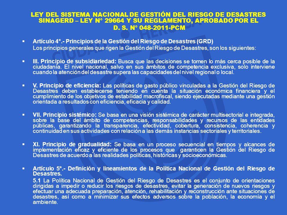 LEY DEL SISTEMA NACIONAL DE GESTIÓN DEL RIESGO DE DESASTRES SINAGERD – LEY N° 29664 Y SU REGLAMENTO, APROBADO POR EL D. S. N° 048-2011-PCM Artículo 4°