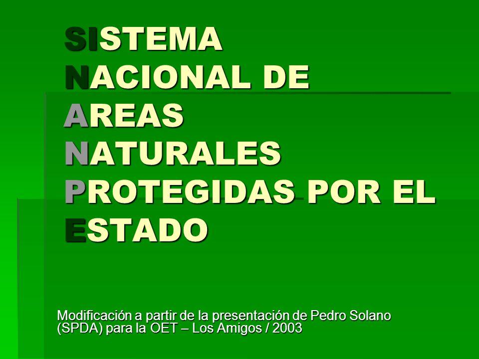 SISTEMA NACIONAL DE AREAS NATURALES PROTEGIDAS POR EL ESTADO Modificación a partir de la presentación de Pedro Solano (SPDA) para la OET – Los Amigos
