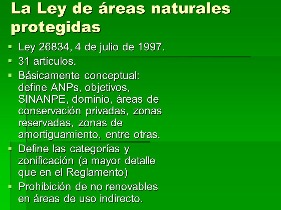 La Ley de áreas naturales protegidas Ley 26834, 4 de julio de 1997. Ley 26834, 4 de julio de 1997. 31 artículos. 31 artículos. Básicamente conceptual: