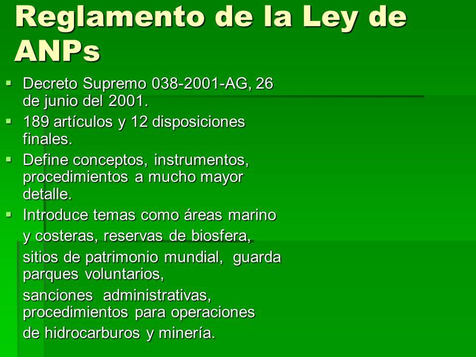 Reglamento de la Ley de ANPs Decreto Supremo 038-2001-AG, 26 de junio del 2001. Decreto Supremo 038-2001-AG, 26 de junio del 2001. 189 artículos y 12