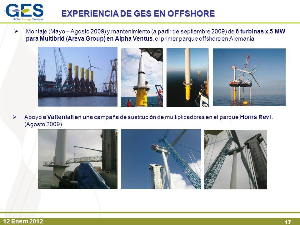 12 Enero 2012 17 EXPERIENCIA DE GES EN OFFSHORE Montaje (Mayo – Agosto 2009) y mantenimiento (a partir de septiembre 2009) de 6 turbinas x 5 MW para M