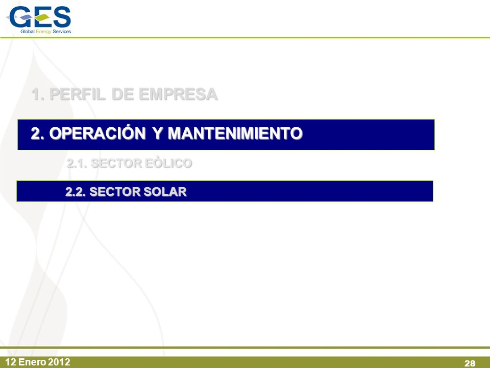 12 Enero 2012 28 1.PERFIL DE EMPRESA 2.OPERACIÓN Y MANTENIMIENTO 2.1. SECTOR EÓLICO 2.2. SECTOR SOLAR
