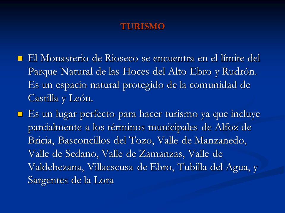 TURISMO El Monasterio de Rioseco se encuentra en el límite del Parque Natural de las Hoces del Alto Ebro y Rudrón. Es un espacio natural protegido de