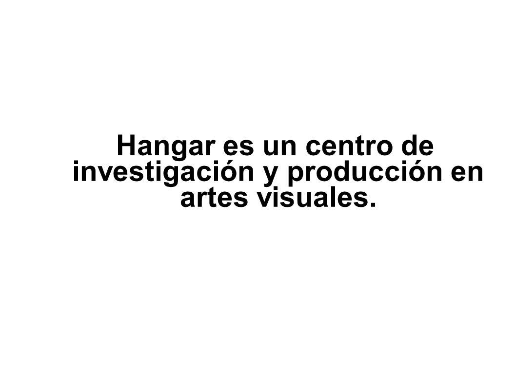 Hangar es un centro de investigación y producción en artes visuales.