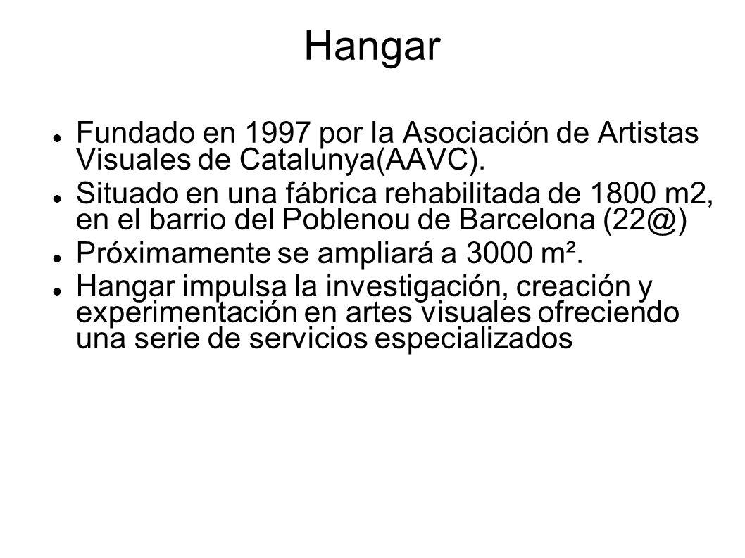 Hangar Fundado en 1997 por la Asociación de Artistas Visuales de Catalunya(AAVC).