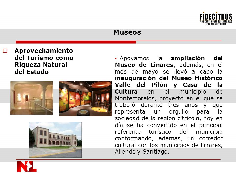 Aprovechamiento del Turismo como Riqueza Natural del Estado Museos Apoyamos la ampliación del Museo de Linares; además, en el mes de mayo se llevó a c