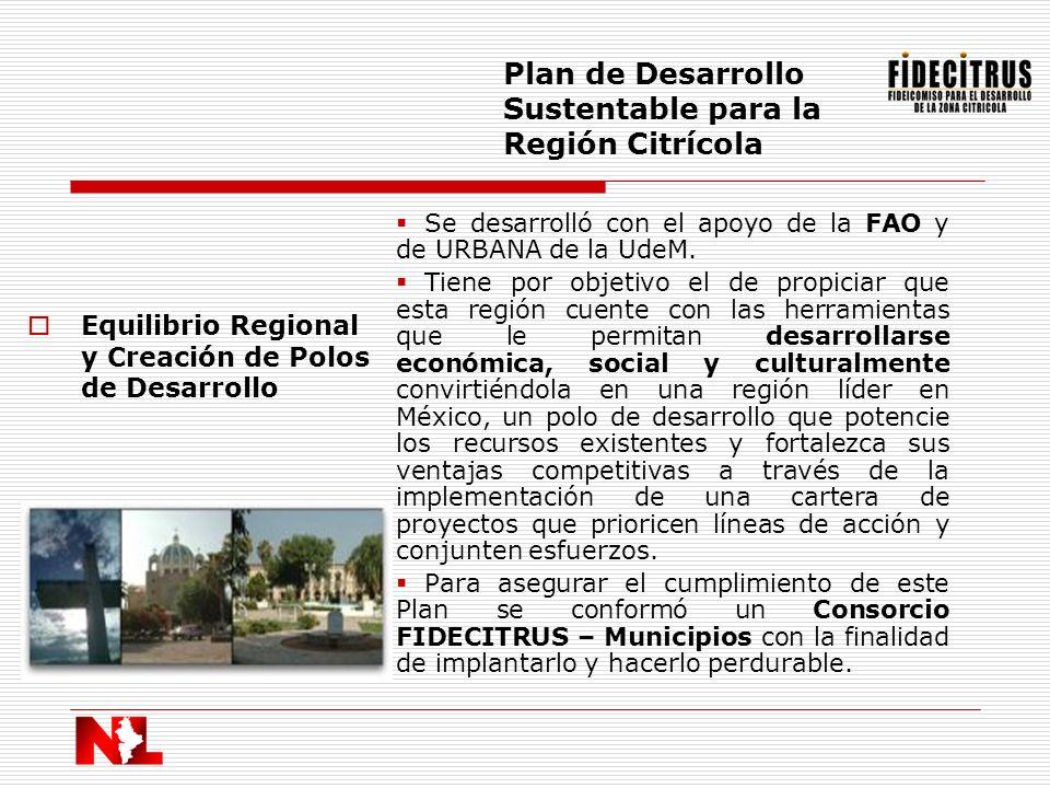 Equilibrio Regional y Creación de Polos de Desarrollo Plan de Desarrollo Sustentable para la Región Citrícola Se desarrolló con el apoyo de la FAO y d