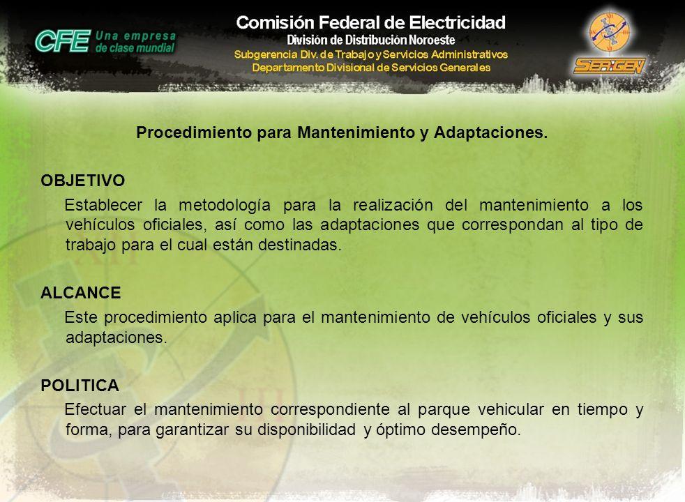 Procedimiento para Mantenimiento y Adaptaciones. OBJETIVO Establecer la metodología para la realización del mantenimiento a los vehículos oficiales, a
