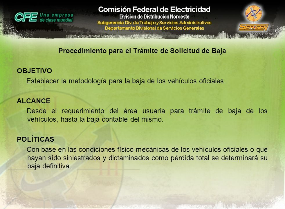 Procedimiento para el Trámite de Solicitud de Baja OBJETIVO Establecer la metodología para la baja de los vehículos oficiales. ALCANCE Desde el requer