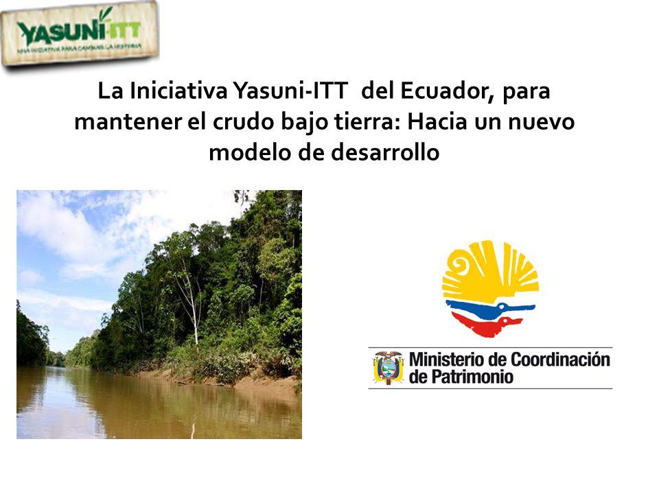 La Iniciativa Yasuni-ITT del Ecuador, para mantener el crudo bajo tierra: Hacia un nuevo modelo de desarrollo