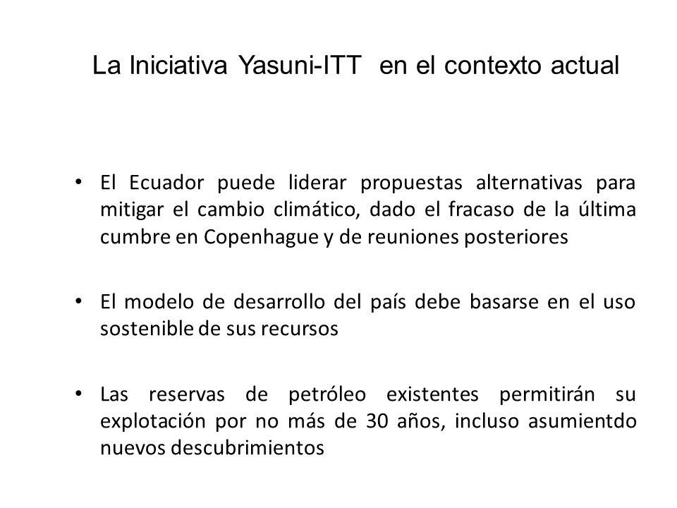 La Iniciativa Yasuni-ITT en el contexto actual El Ecuador puede liderar propuestas alternativas para mitigar el cambio climático, dado el fracaso de la última cumbre en Copenhague y de reuniones posteriores El modelo de desarrollo del país debe basarse en el uso sostenible de sus recursos Las reservas de petróleo existentes permitirán su explotación por no más de 30 años, incluso asumientdo nuevos descubrimientos