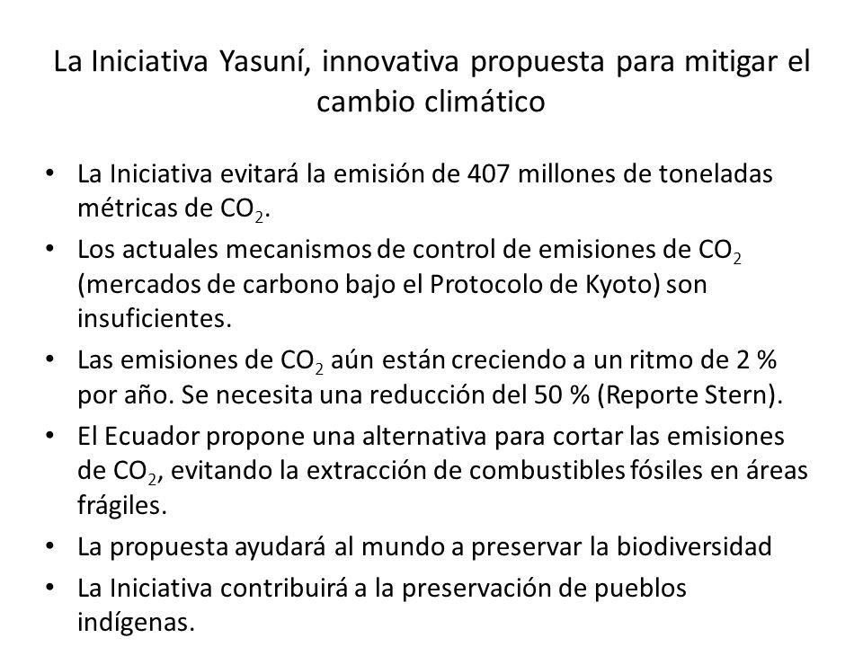 La Iniciativa Yasuní, innovativa propuesta para mitigar el cambio climático La Iniciativa evitará la emisión de 407 millones de toneladas métricas de CO 2.