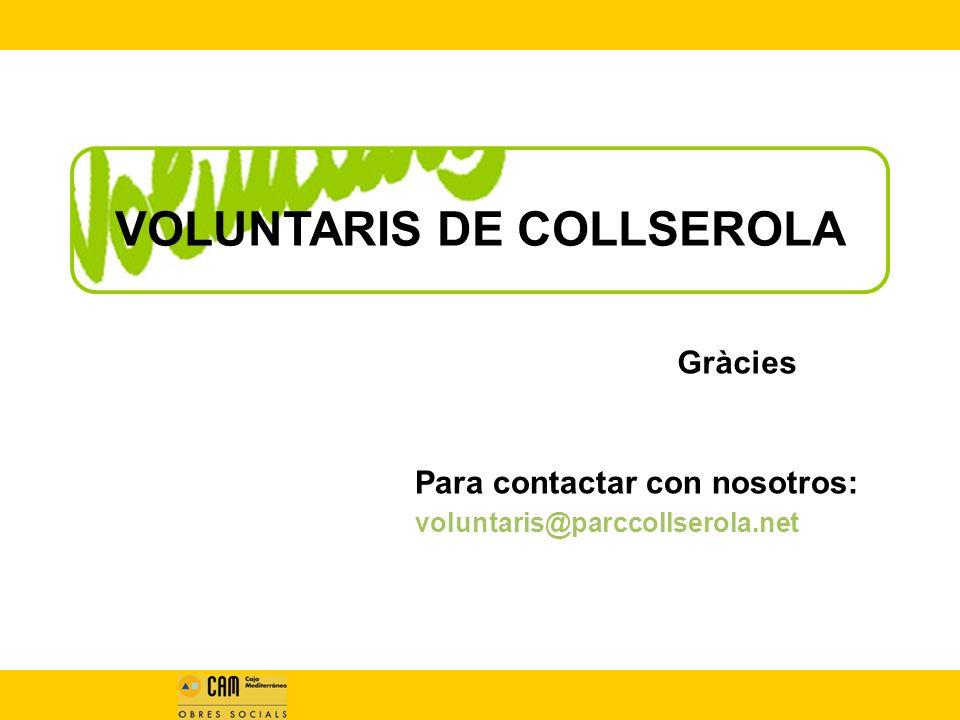 VOLUNTARIS DE COLLSEROLA Gràcies Para contactar con nosotros: voluntaris@parccollserola.net