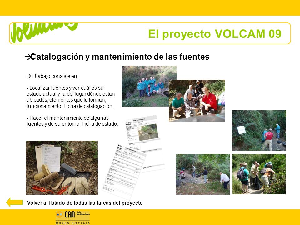 El proyecto VOLCAM 09 El trabajo consiste en: - Localizar fuentes y ver cuál es su estado actual y la del lugar dónde estan ubicades, elementos que la forman, funcionamiento.