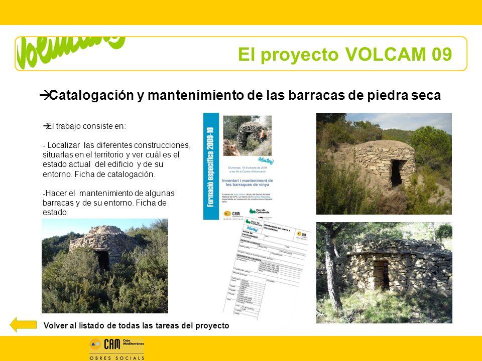 El proyecto VOLCAM 09 El trabajo consiste en: - Localizar las diferentes construcciones, situarlas en el territorio y ver cuál es el estado actual del edificio y de su entorno.