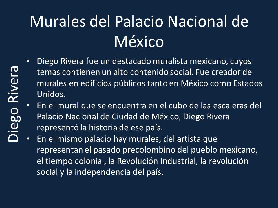 Murales del Palacio Nacional de México Diego Rivera fue un destacado muralista mexicano, cuyos temas contienen un alto contenido social. Fue creador d