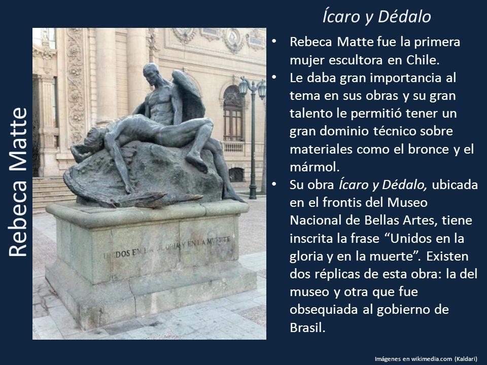 Rebeca Matte Ícaro y Dédalo Rebeca Matte fue la primera mujer escultora en Chile. Le daba gran importancia al tema en sus obras y su gran talento le p