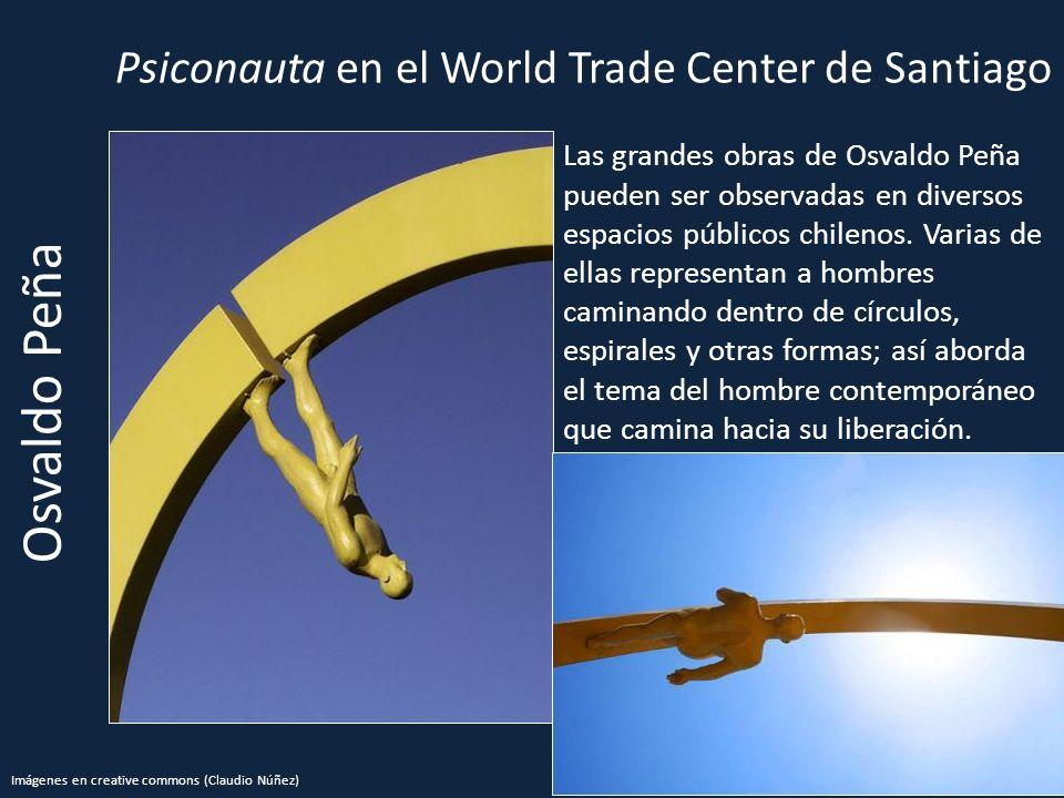 Psiconauta en el World Trade Center de Santiago Osvaldo Peña Las grandes obras de Osvaldo Peña pueden ser observadas en diversos espacios públicos chilenos.