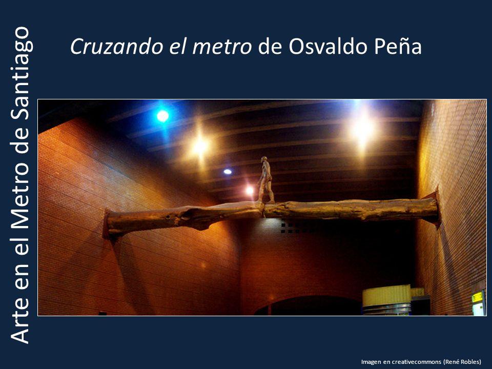 Cruzando el metro de Osvaldo Peña Arte en el Metro de Santiago Imagen en creativecommons (René Robles)