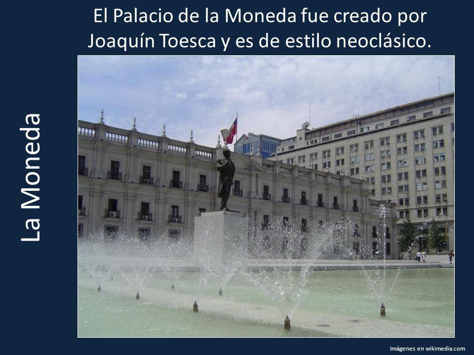 La Moneda El Palacio de la Moneda fue creado por Joaquín Toesca y es de estilo neoclásico. Imágenes en wikimedia.com