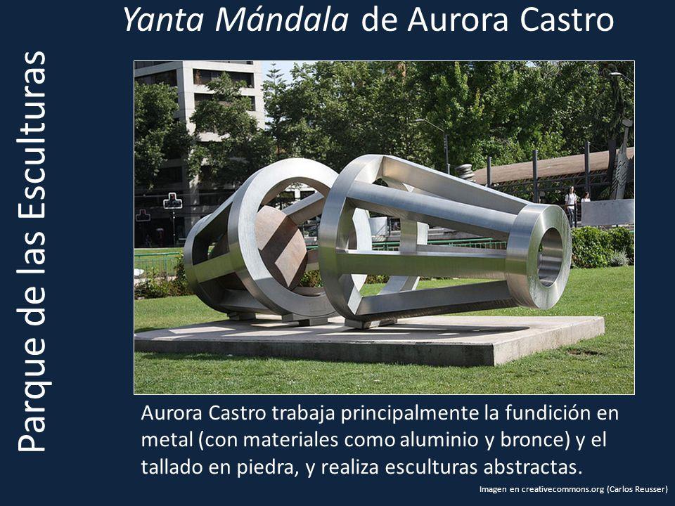 Yanta Mándala de Aurora Castro Parque de las Esculturas Aurora Castro trabaja principalmente la fundición en metal (con materiales como aluminio y bronce) y el tallado en piedra, y realiza esculturas abstractas.