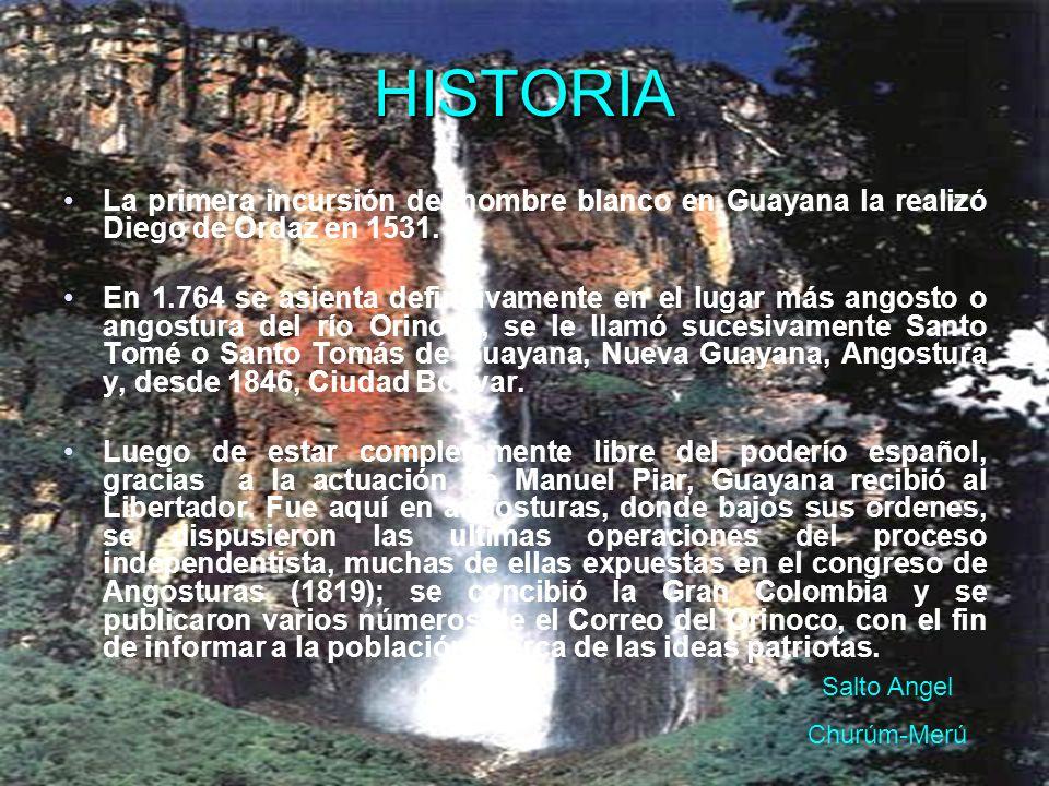 HISTORIA La primera incursión del hombre blanco en Guayana la realizó Diego de Ordaz en 1531. En 1.764 se asienta definitivamente en el lugar más ango