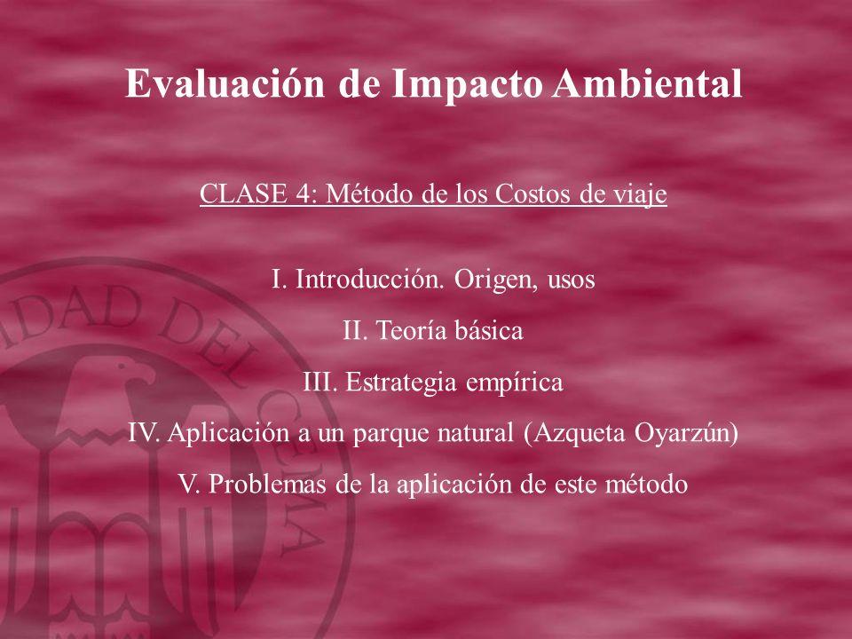 Evaluación de Impacto Ambiental CLASE 4: Método de los Costos de viaje I.