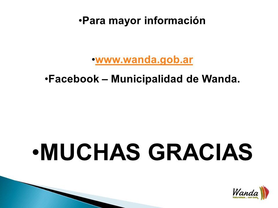 Para mayor información www.wanda.gob.ar Facebook – Municipalidad de Wanda. MUCHAS GRACIAS