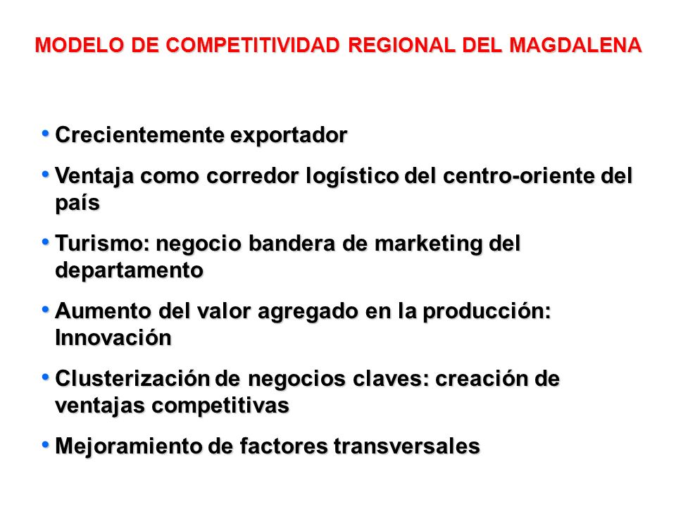 MODELO DE COMPETITIVIDAD REGIONAL DEL MAGDALENA Crecientemente exportador Crecientemente exportador Ventaja como corredor logístico del centro-oriente