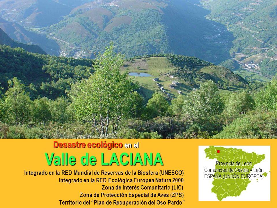 Valle de LACIANA Integrado en la RED Mundial de Reservas de la Biosfera (UNESCO) Integrado en la RED Ecológica Europea Natura 2000 Zona de Interés Comunitario (LIC) Zona de Protección Especial de Aves (ZPS) Territorio del Plan de Recuperación del Oso Pardo Provincia de León Comunidad de Castilla y León ESPAÑA (UNIIÓN EUROPEA ) Desastre ecológico en el