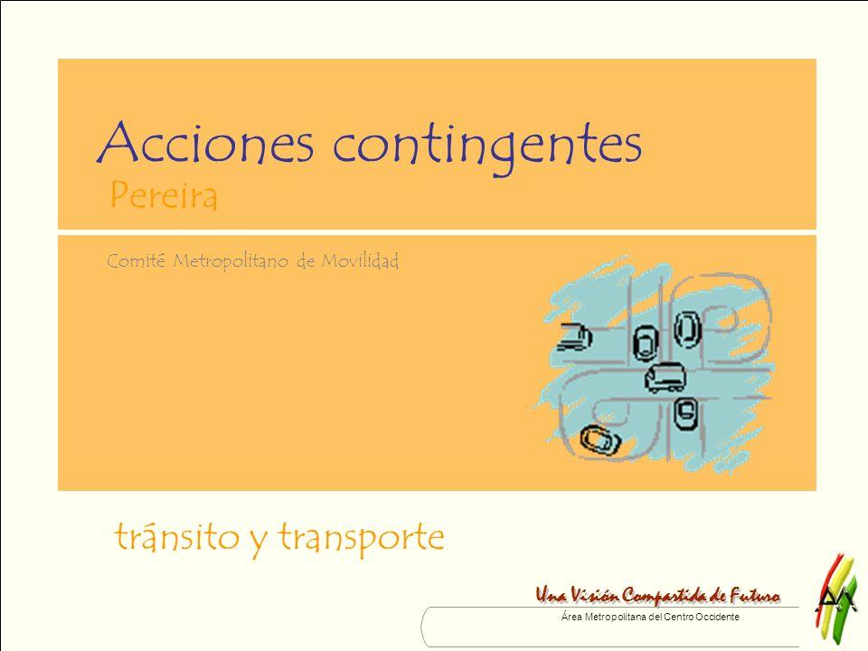 Área Metropolitana del Centro Occidente Acciones contingentes tránsito y transporte Una Visión Compartida de Futuro Comité Metropolitano de Movilidad