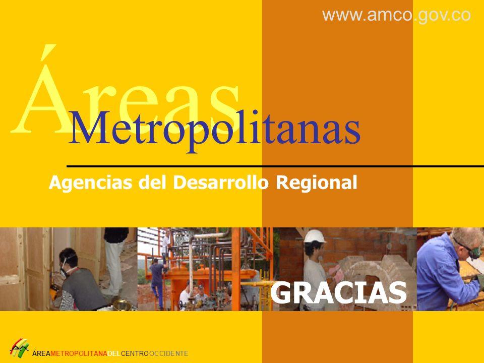 Área Metropolitana del Centro Occidente Áreas Agencias del Desarrollo Regional Metropolitanas ÁREAMETROPOLITANADELCENTROOCCIDENTE www.amco.gov.co GRAC