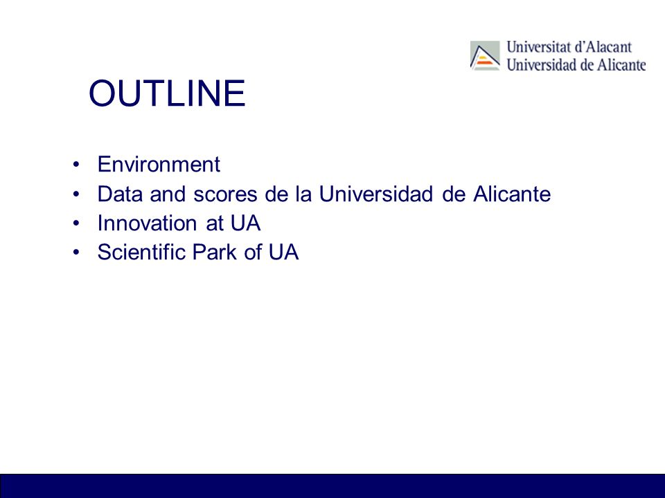 OUTLINE Environment Data and scores de la Universidad de Alicante Innovation at UA Scientific Park of UA