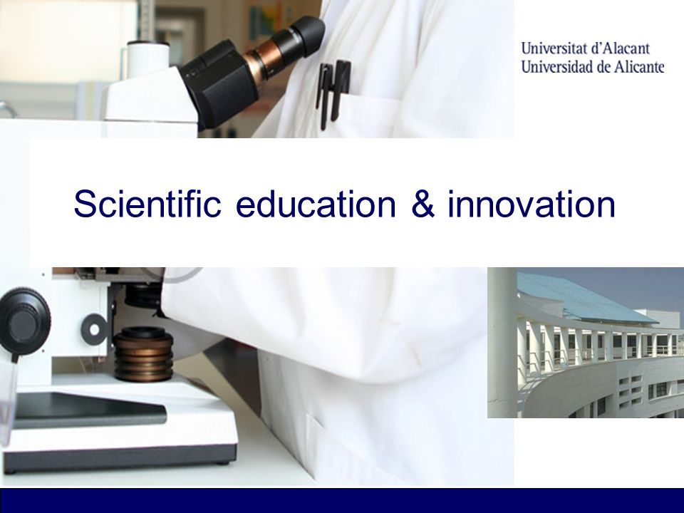 Scientific education & innovation