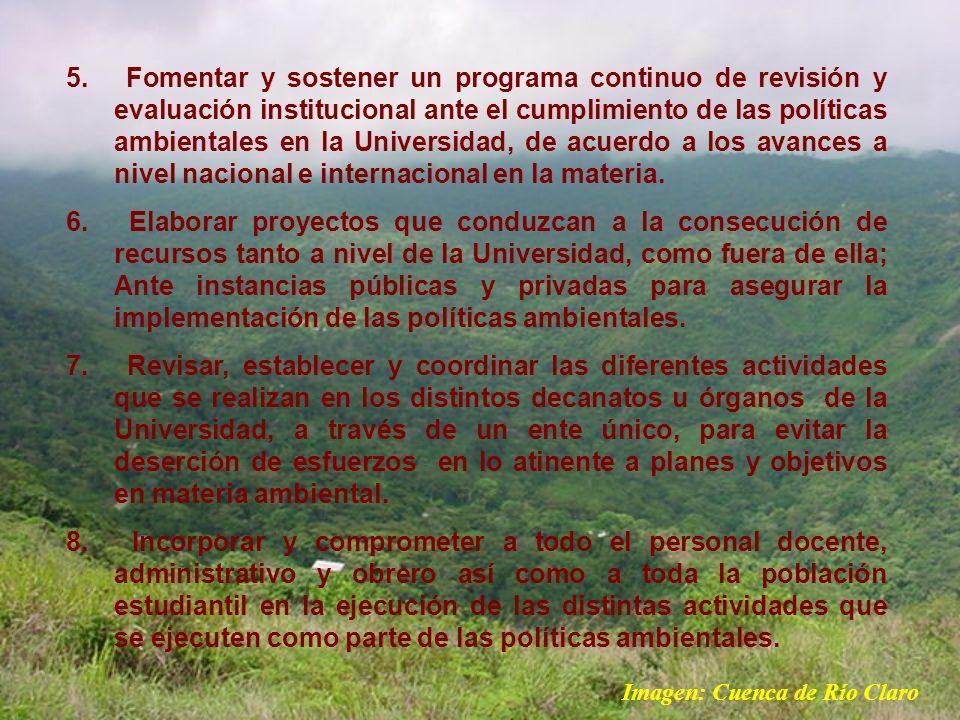 5. Fomentar y sostener un programa continuo de revisión y evaluación institucional ante el cumplimiento de las políticas ambientales en la Universidad