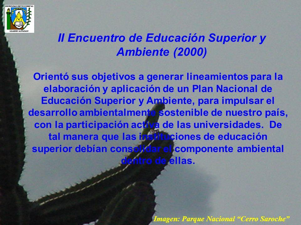 II Encuentro de Educación Superior y Ambiente (2000) Orientó sus objetivos a generar lineamientos para la elaboración y aplicación de un Plan Nacional