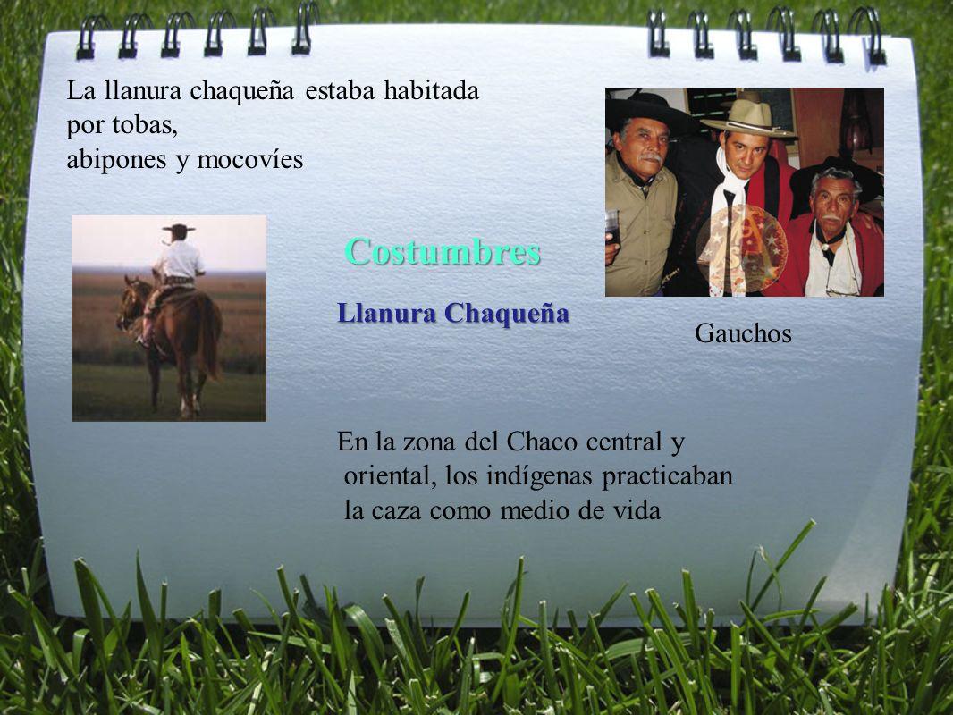 La llanura chaqueña estaba habitada por tobas, abipones y mocovíes Costumbres Llanura Chaqueña Gauchos En la zona del Chaco central y oriental, los in
