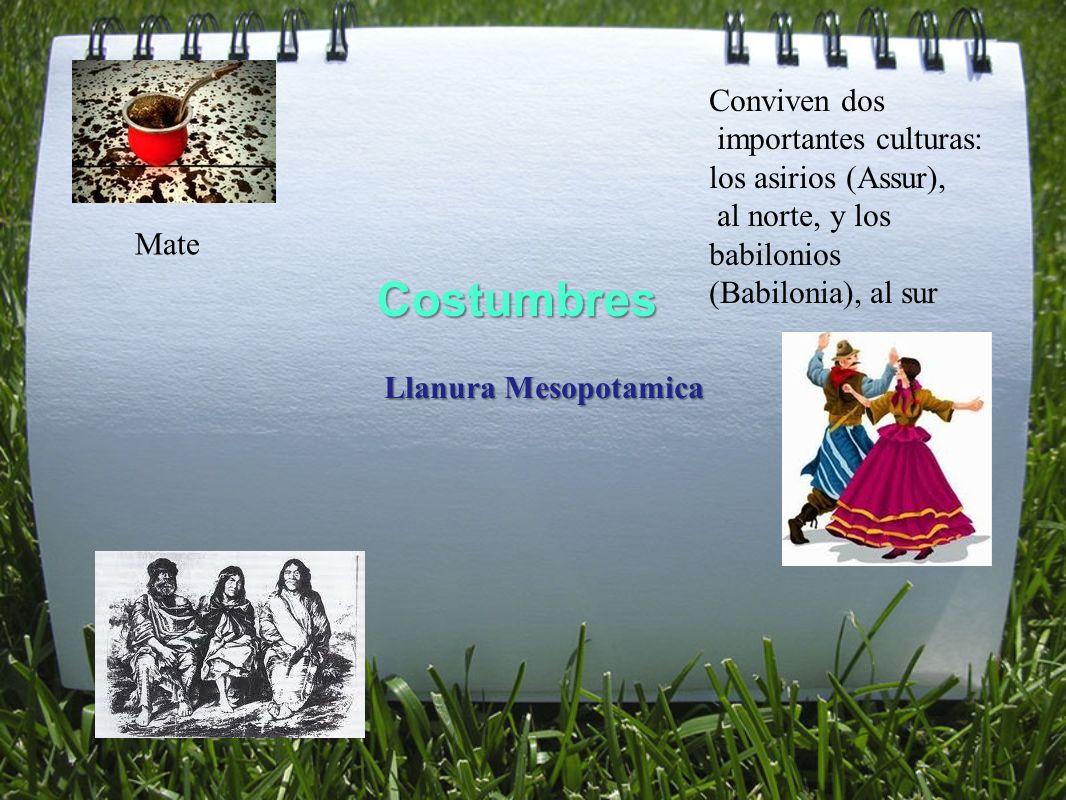 Costumbres Llanura Mesopotamica Conviven dos importantes culturas: los asirios (Assur), al norte, y los babilonios (Babilonia), al sur Mate