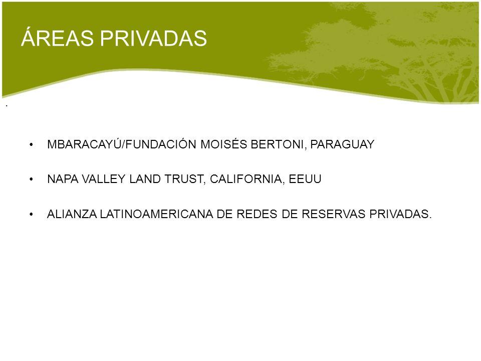 . ÁREAS PRIVADAS MBARACAYÚ/FUNDACIÓN MOISÉS BERTONI, PARAGUAY NAPA VALLEY LAND TRUST, CALIFORNIA, EEUU ALIANZA LATINOAMERICANA DE REDES DE RESERVAS PR