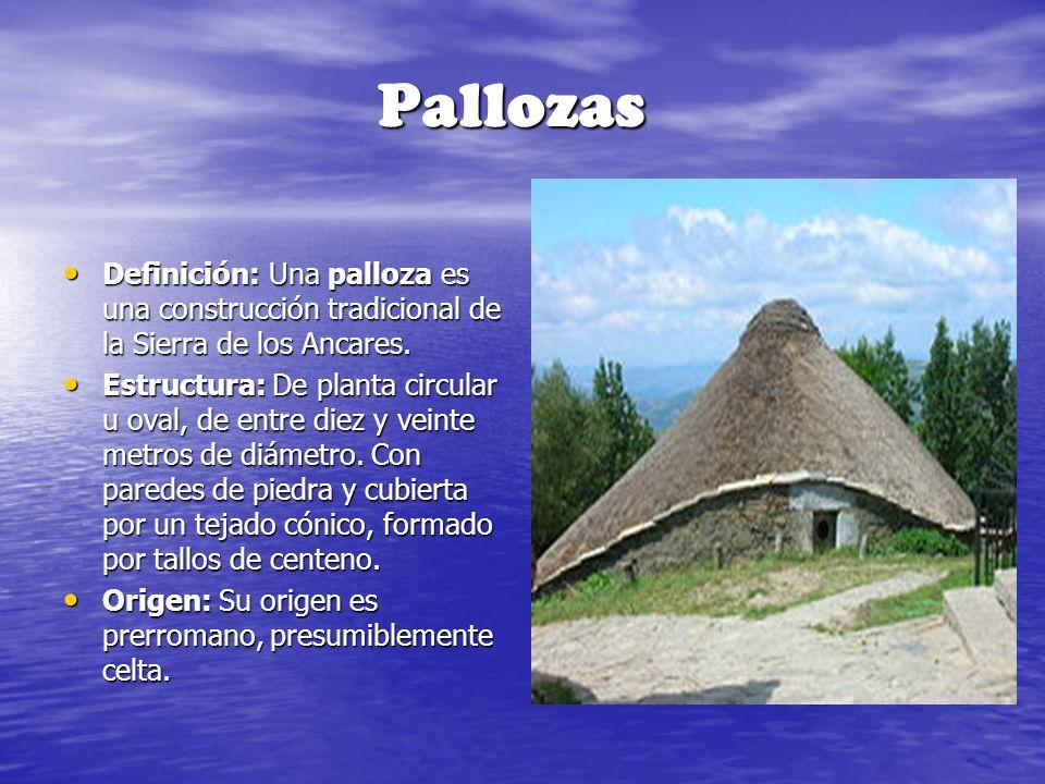 Pallozas Definición: Una palloza es una construcción tradicional de la Sierra de los Ancares. Definición: Una palloza es una construcción tradicional