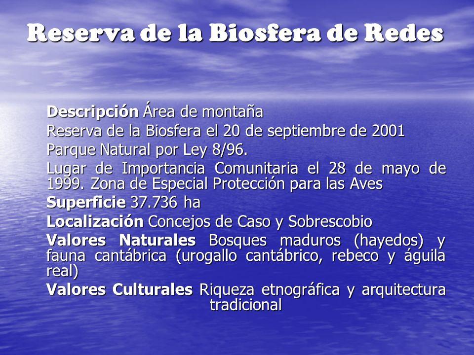 Reserva de la Biosfera de Redes Descripción Área de montaña Reserva de la Biosfera el 20 de septiembre de 2001 Parque Natural por Ley 8/96. Lugar de I