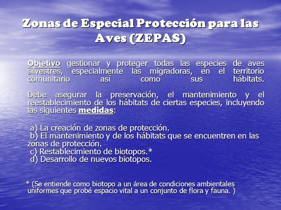 Zonas de Especial Protección para las Aves (ZEPAS) Objetivo gestionar y proteger todas las especies de aves silvestres, especialmente las migradoras,