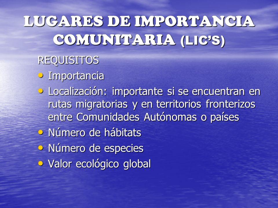 LUGARES DE IMPORTANCIA COMUNITARIA (LICS) REQUISITOS Importancia Importancia Localización: importante si se encuentran en rutas migratorias y en terri