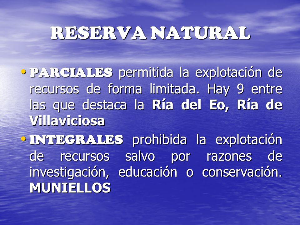 RESERVA NATURAL PARCIALES permitida la explotación de recursos de forma limitada. Hay 9 entre las que destaca la Ría del Eo, Ría de Villaviciosa PARCI