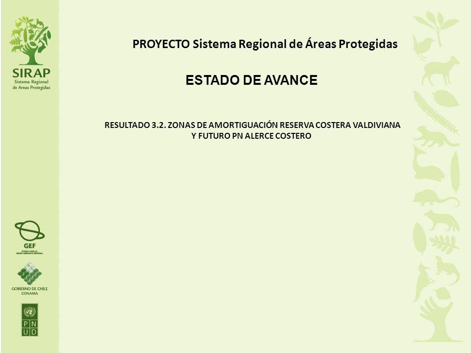 PROYECTO Sistema Regional de Áreas Protegidas ESTADO DE AVANCE RESULTADO 3.2. ZONAS DE AMORTIGUACIÓN RESERVA COSTERA VALDIVIANA Y FUTURO PN ALERCE COS