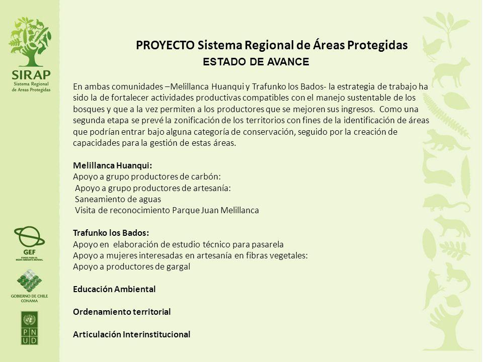 PROYECTO Sistema Regional de Áreas Protegidas ESTADO DE AVANCE En ambas comunidades –Melillanca Huanqui y Trafunko los Bados- la estrategia de trabajo
