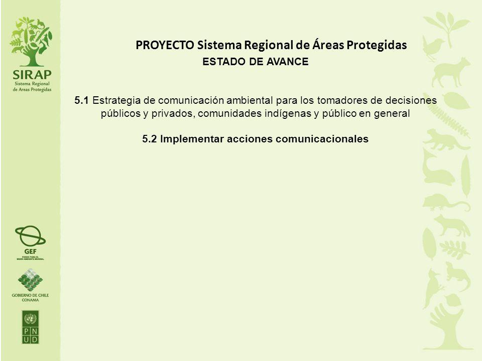 PROYECTO Sistema Regional de Áreas Protegidas ESTADO DE AVANCE 5.1 Estrategia de comunicación ambiental para los tomadores de decisiones públicos y pr