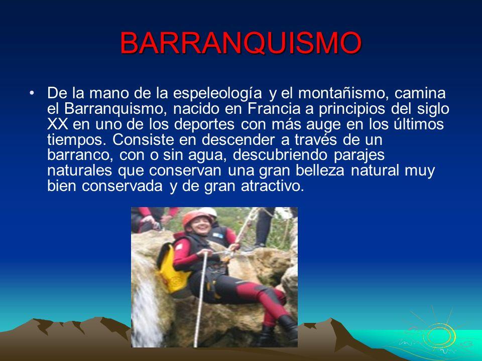 BARRANQUISMO De la mano de la espeleología y el montañismo, camina el Barranquismo, nacido en Francia a principios del siglo XX en uno de los deportes
