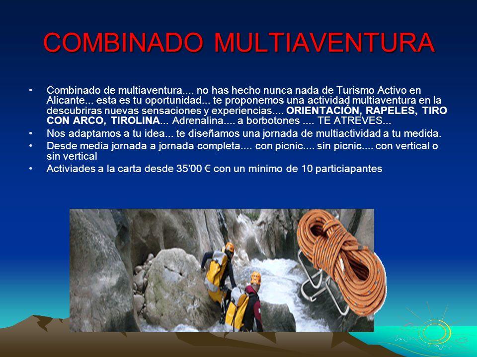 COMBINADO MULTIAVENTURA Combinado de multiaventura.... no has hecho nunca nada de Turismo Activo en Alicante... esta es tu oportunidad... te proponemo